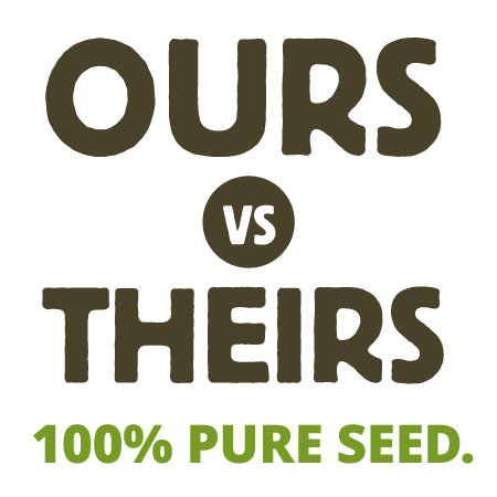 Ours Vs. Theirs - 100% Pure Seed